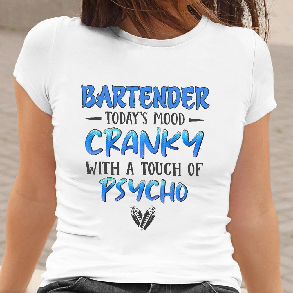 Bartender today's mood cranky with a touch of psycho shirt ladies tee