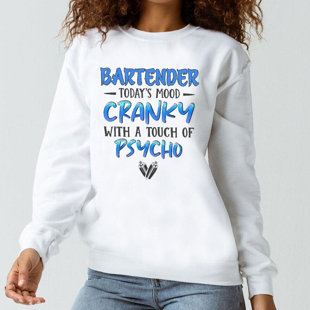 Bartender today's mood cranky with a touch of psycho shirt long sleeved