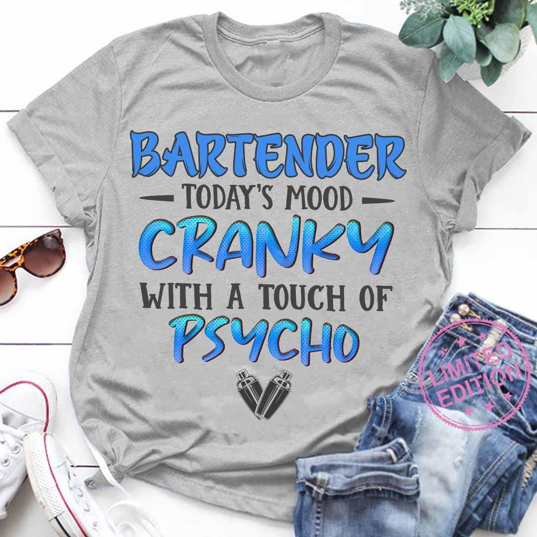 Bartender today's mood cranky with a touch of psycho shirt