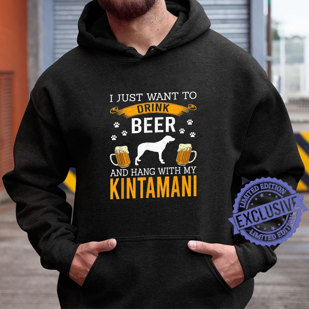 I Just Want To Drink Beer & Hang With My Kintamani Shirt hoodie