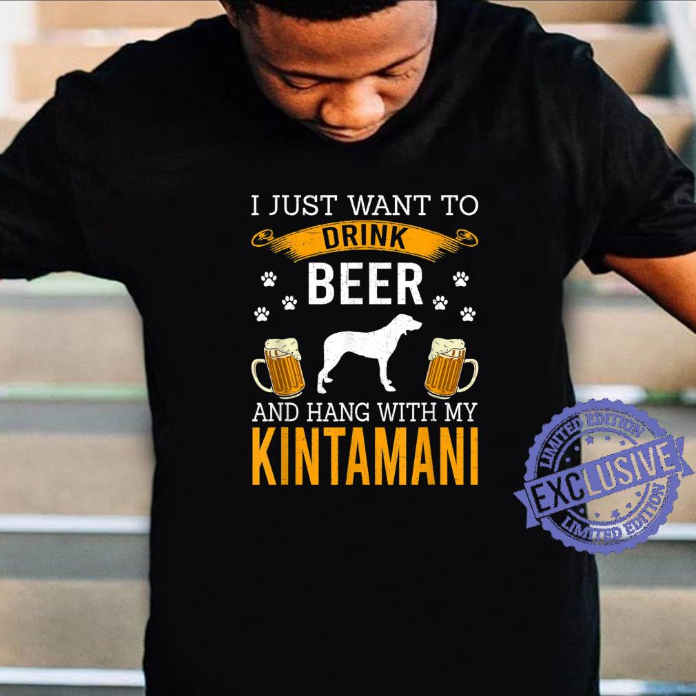 I Just Want To Drink Beer & Hang With My Kintamani Shirt