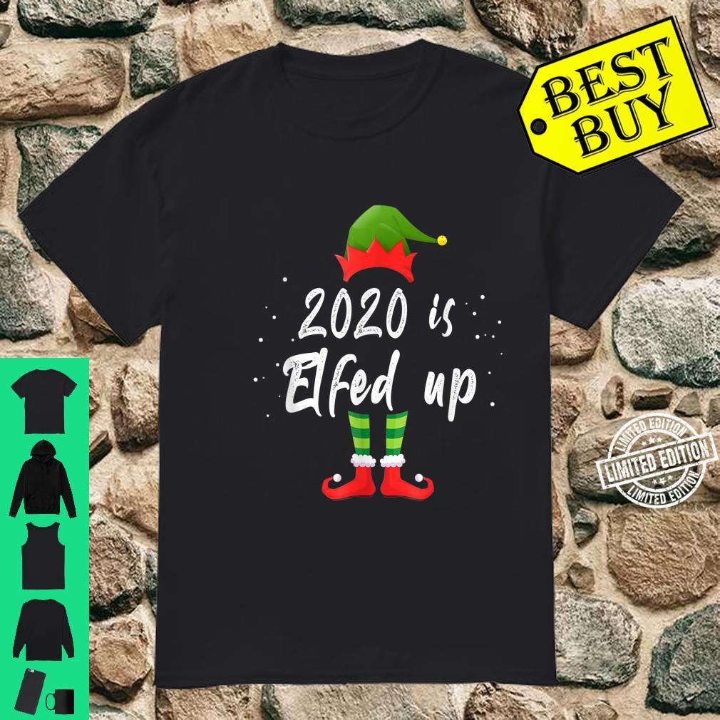 2020 Is Elfed Up Christmas Pajama Matching Idea Shirt