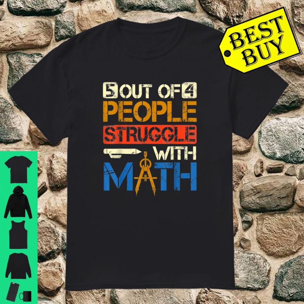 5 out of 4 People Struggle With Math shirt