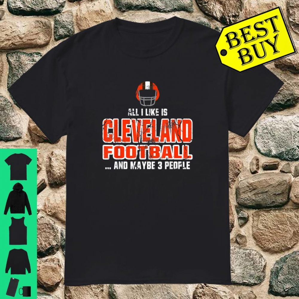 All I Like Is Cleveland Football Helmet Ohio City And Maybe 3 People Sports Fans shirt