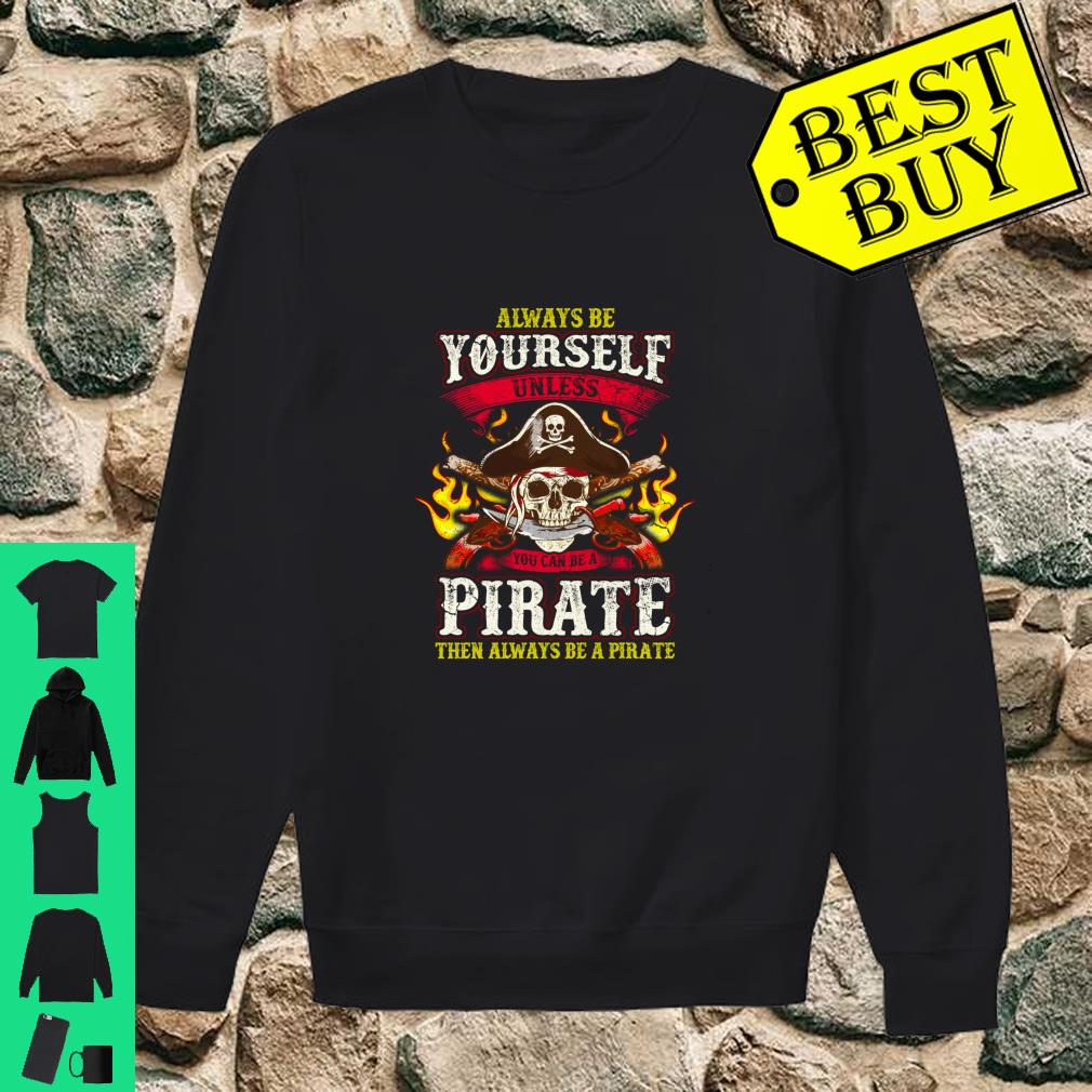 Always be Yourself Unless You Can be a Pirate Youth /& Mens Sweatshirt