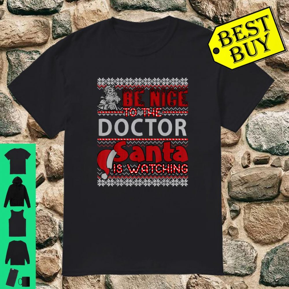 Be Nice To The Doctor Santa Is Watching shirt