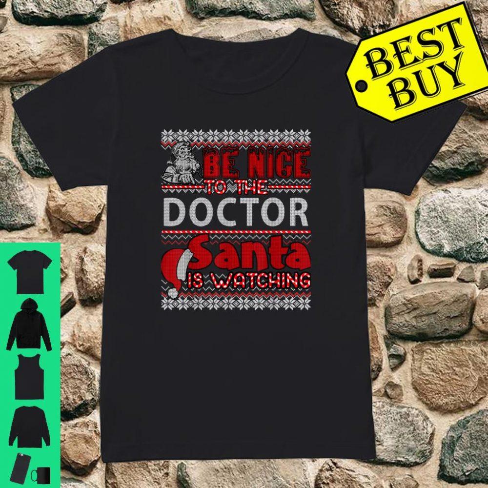 Be Nice To The Doctor Santa Is Watching shirt ladies tee
