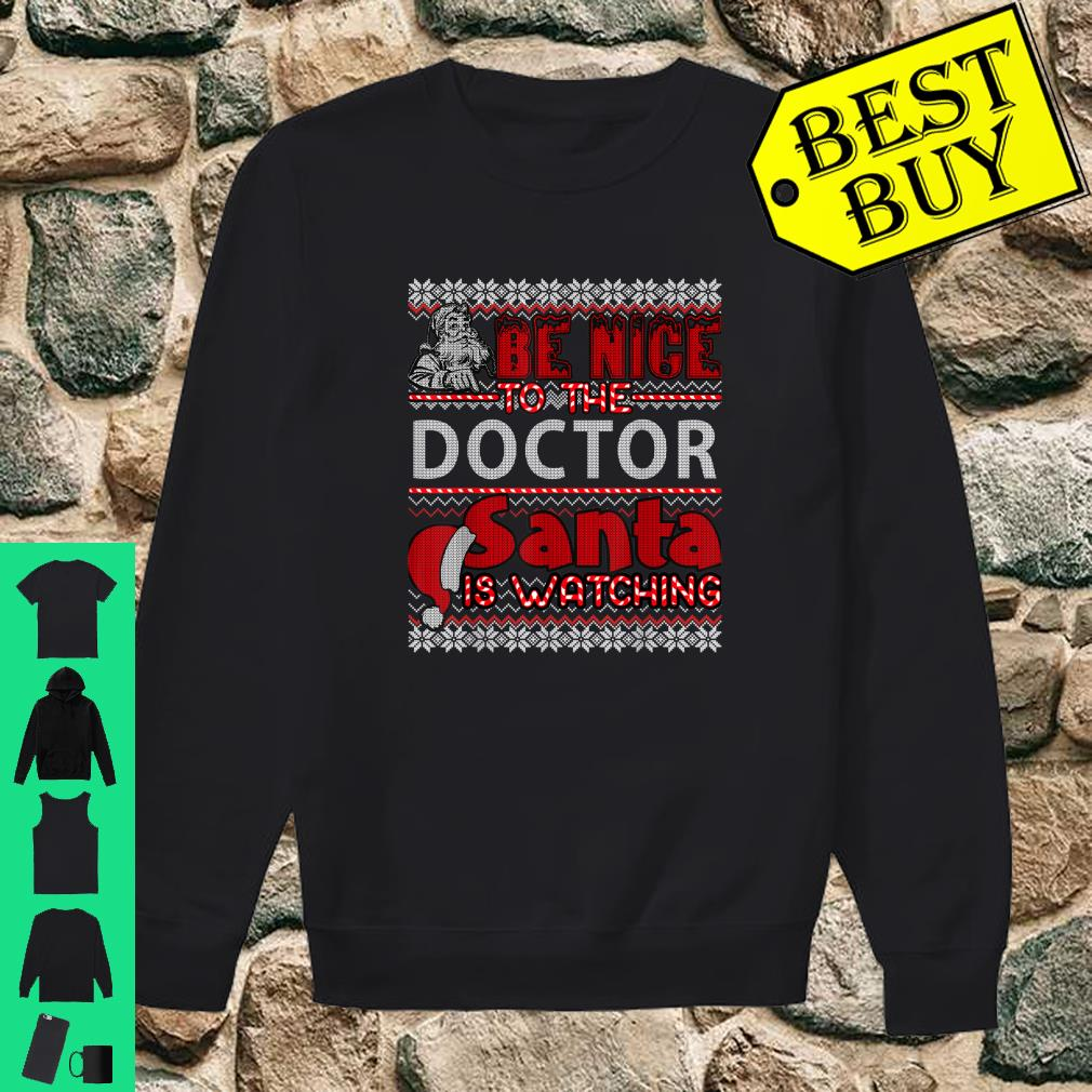 Be Nice To The Doctor Santa Is Watching shirt sweater