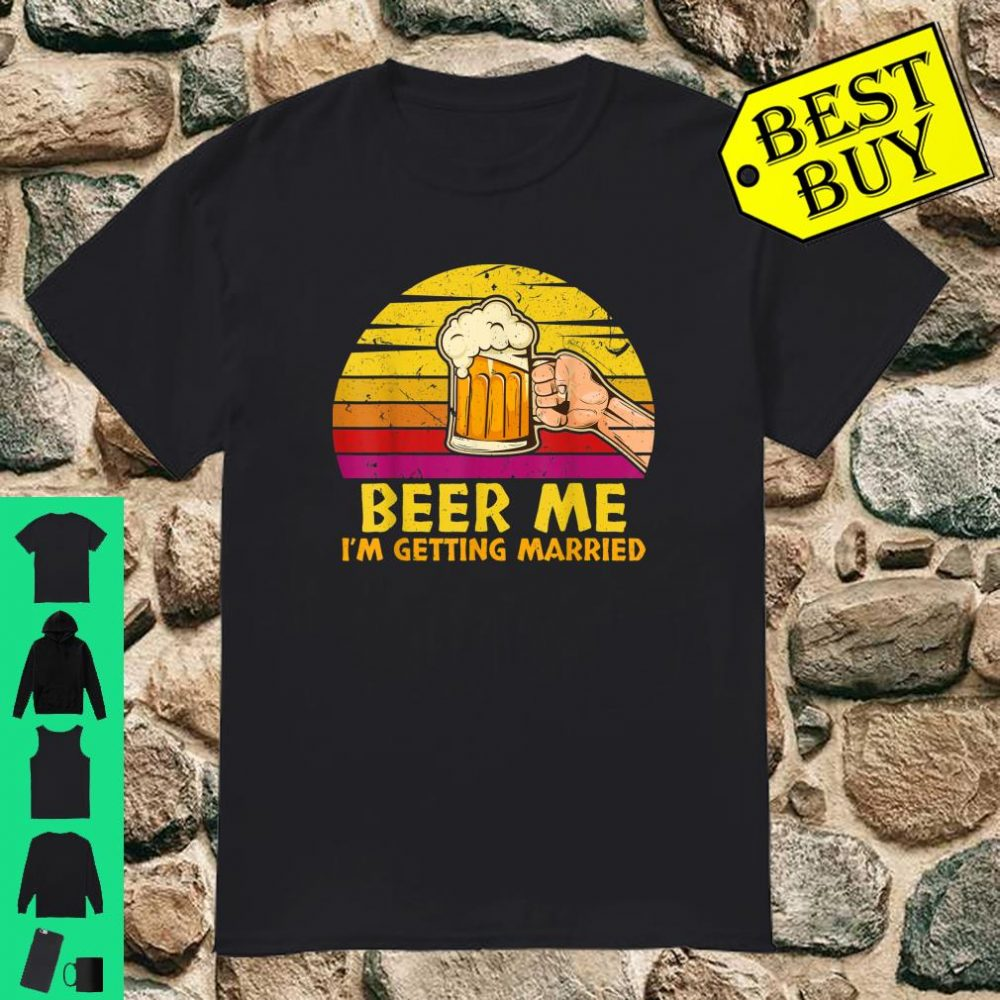 Beer Me I'm Getting Married Groom Bachelor Party shirt