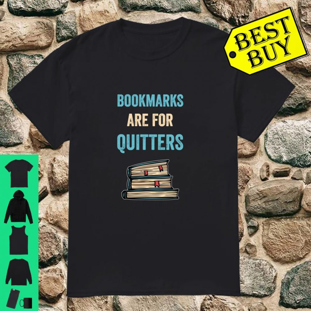 Bookmarks Are For Quitters Reader Literary shirt