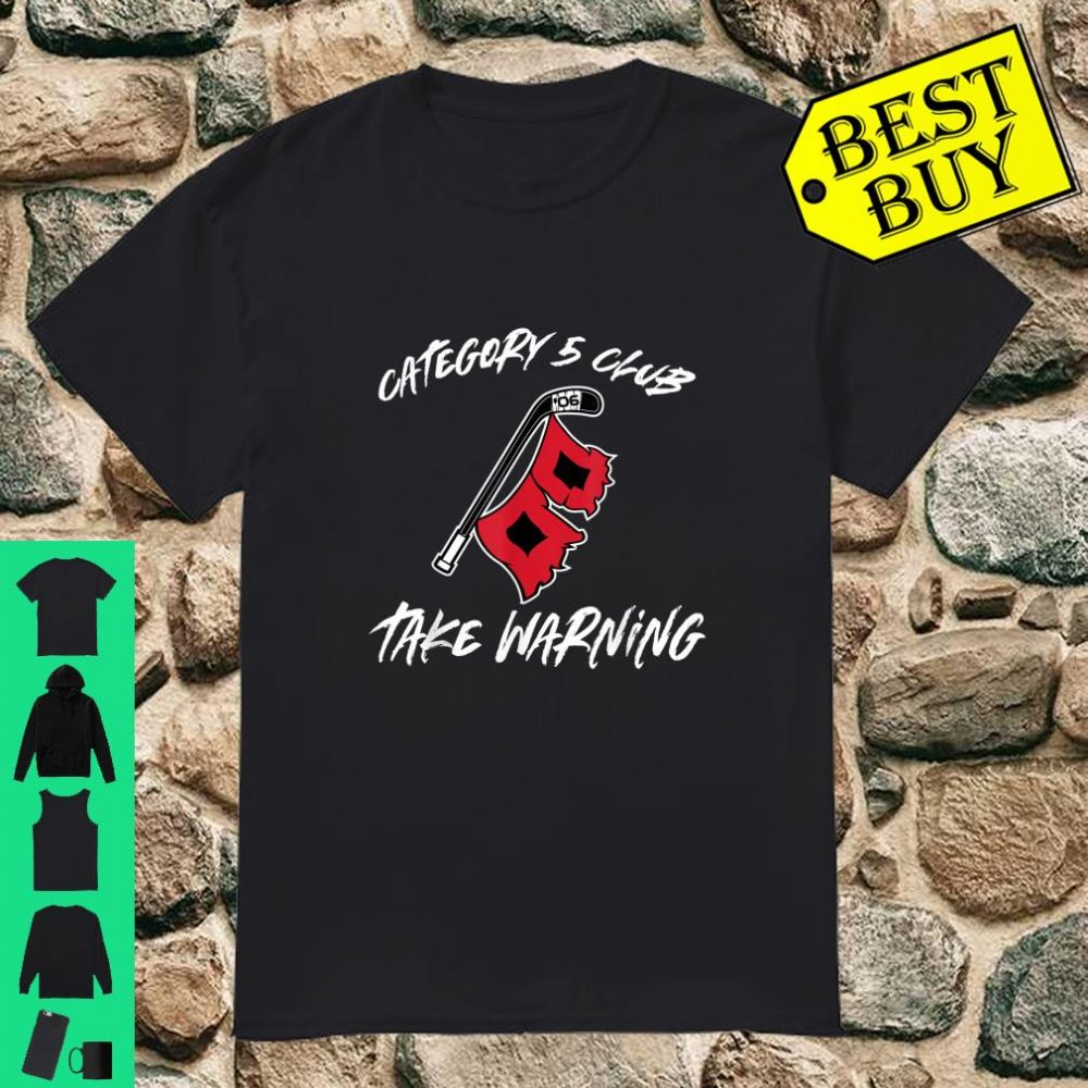 Category 5 Club Hurricane Take Warning shirt