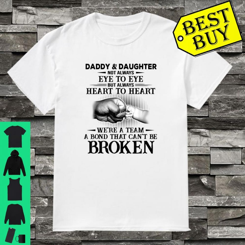 Daddy and Daughter We're team A Bond that can't be Broken shirt