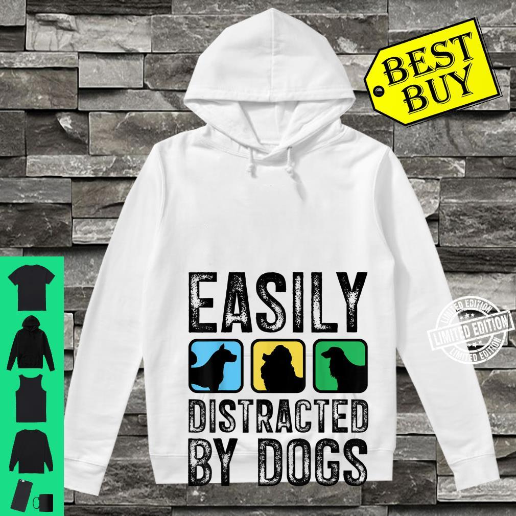 Easily Distracted By Dogs Pet Puppy Doggie Animal Love Shirt hoodie