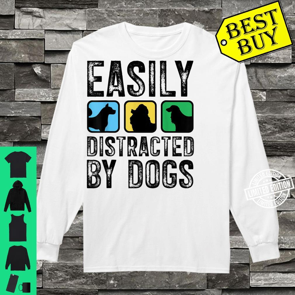 Easily Distracted By Dogs Pet Puppy Doggie Animal Love Shirt long sleeved