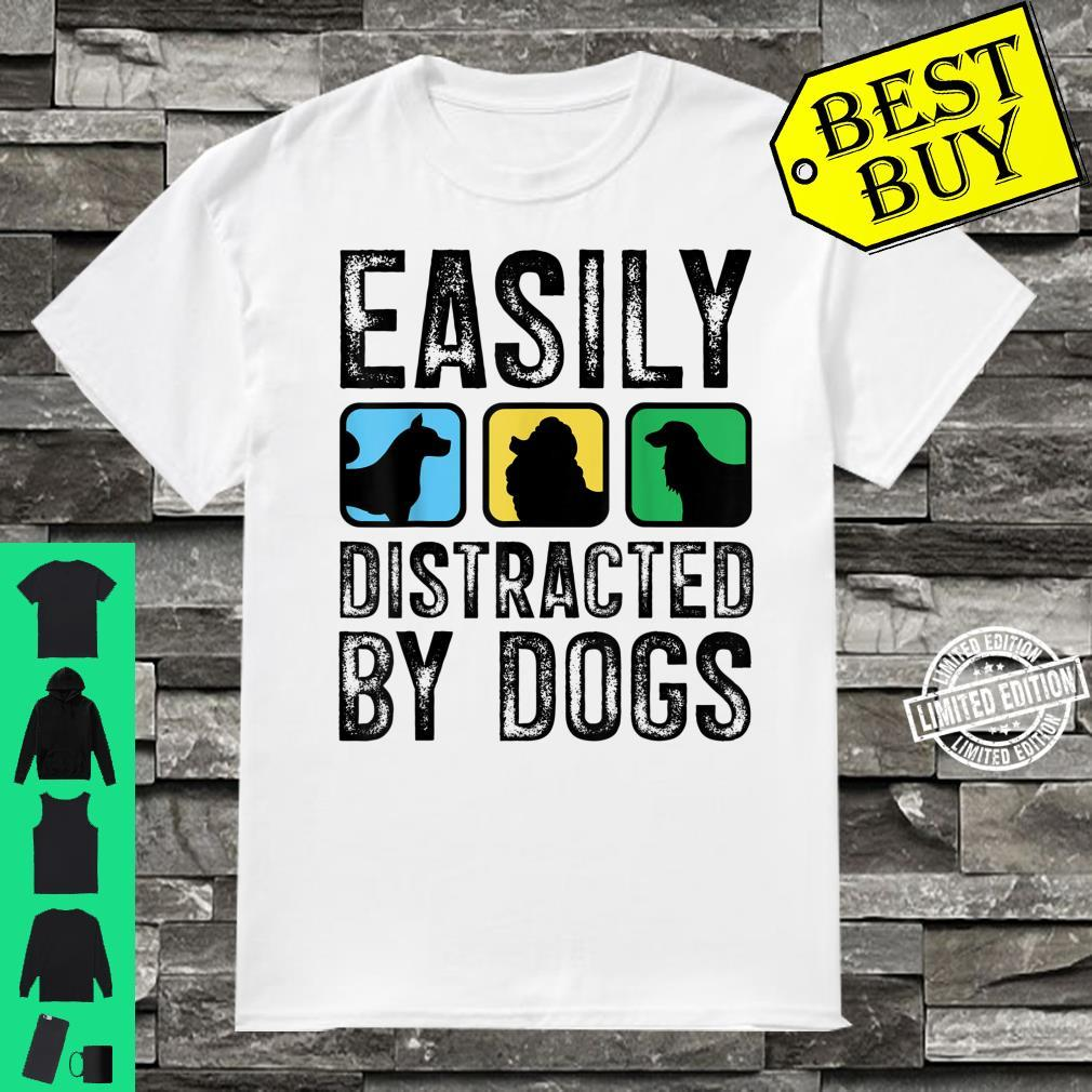 Easily Distracted By Dogs Pet Puppy Doggie Animal Love Shirt