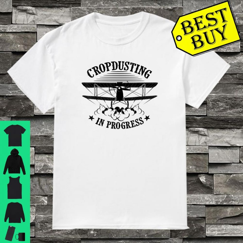 Funny Cropdusting In Progress Cool Crop Dusting Plane Shirt