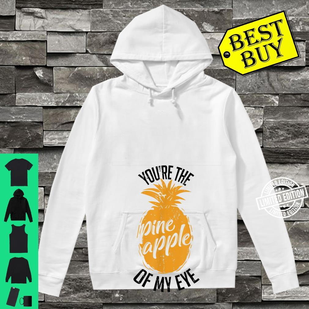 Funny You're The Pineapple Of My Eye Shirt hoodie