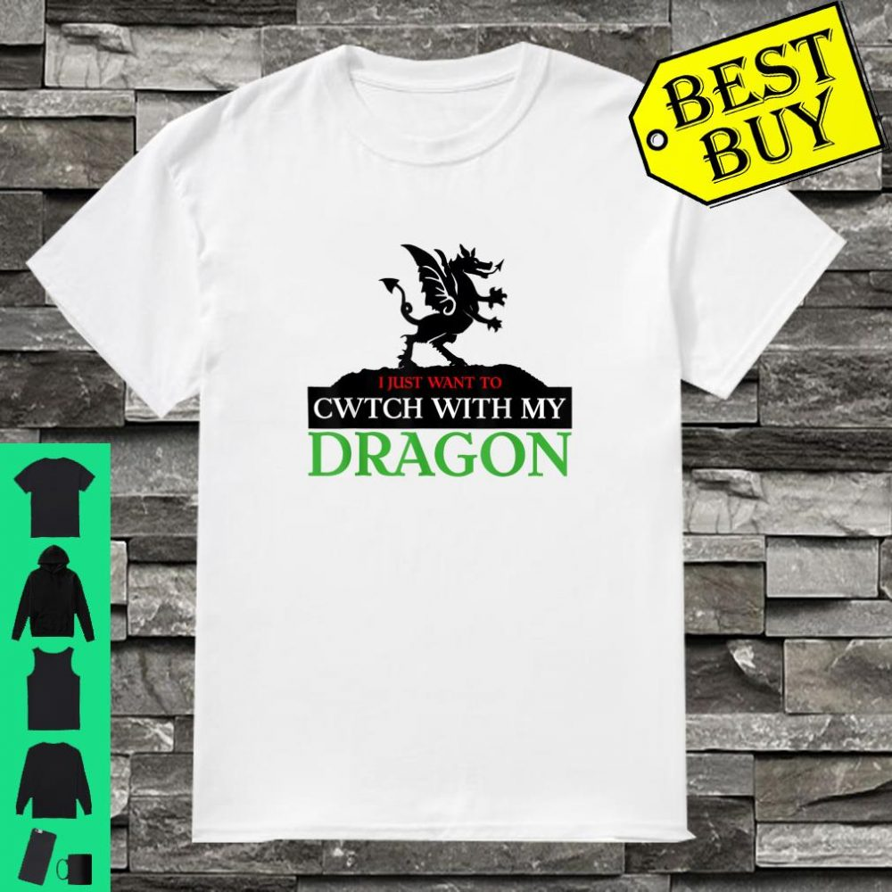 Happy St David's Day. I just want to cwtch with my dragon Shirt