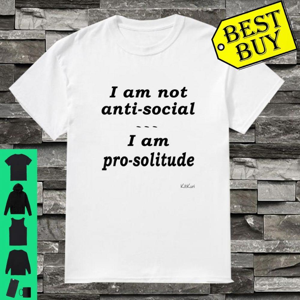 I AM NOT ANTISOCIAL I AM PROSOLITUDE Shirt