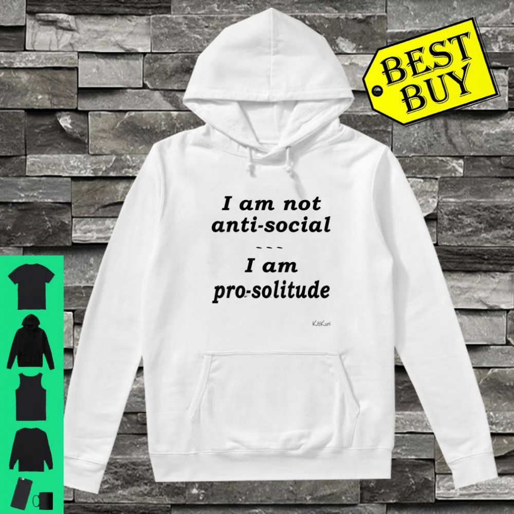 I AM NOT ANTISOCIAL I AM PROSOLITUDE Shirt hoodie