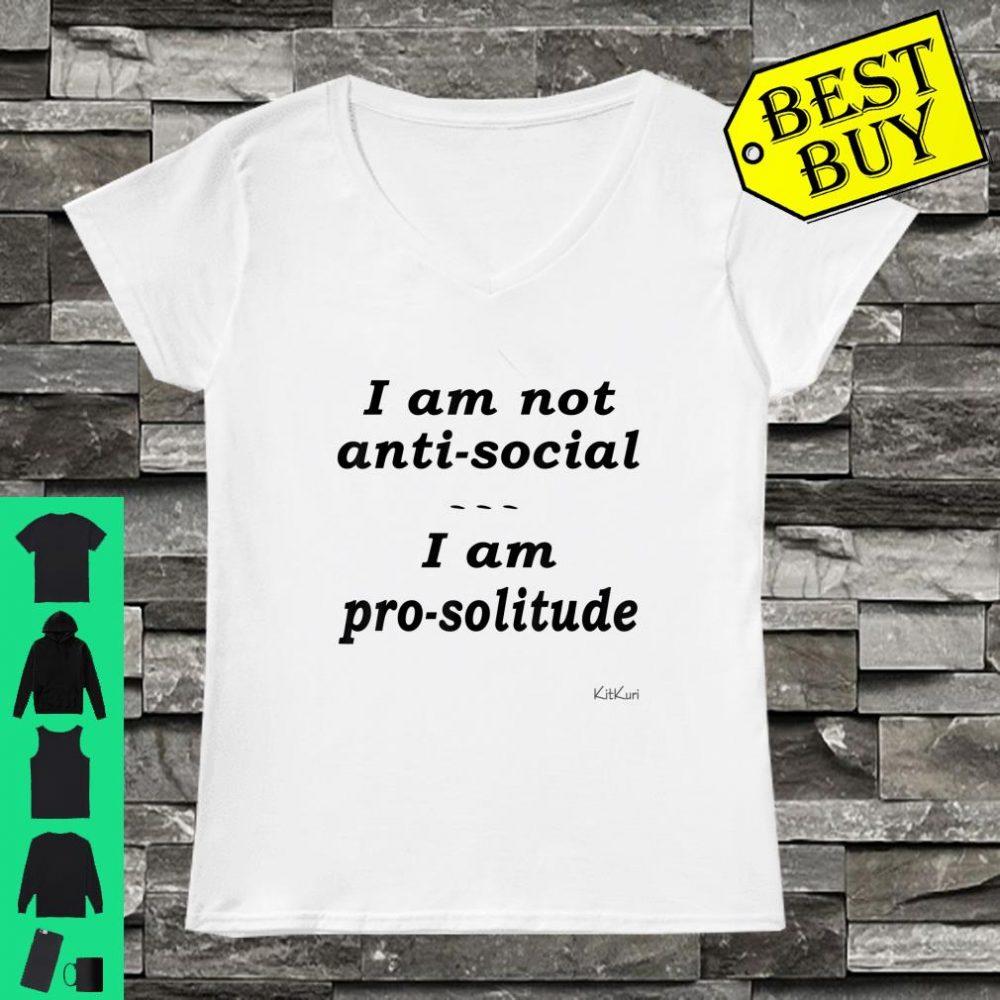 I AM NOT ANTISOCIAL I AM PROSOLITUDE Shirt ladies tee