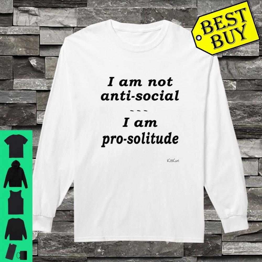 I AM NOT ANTISOCIAL I AM PROSOLITUDE Shirt long sleeved