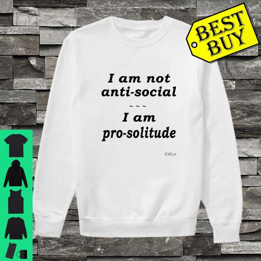 I AM NOT ANTISOCIAL I AM PROSOLITUDE Shirt sweater