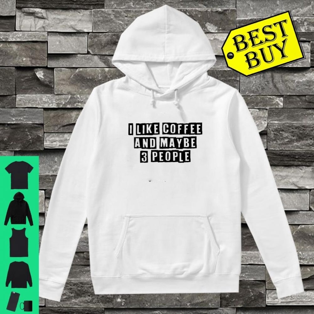 I Like Coffee And Maybe 3 People Sarcastic shirt hoodie