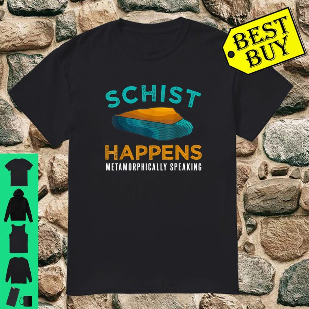 Schist Happens Metamorphically Speaking Geology Rock Mineral Collector Earth Science shirt