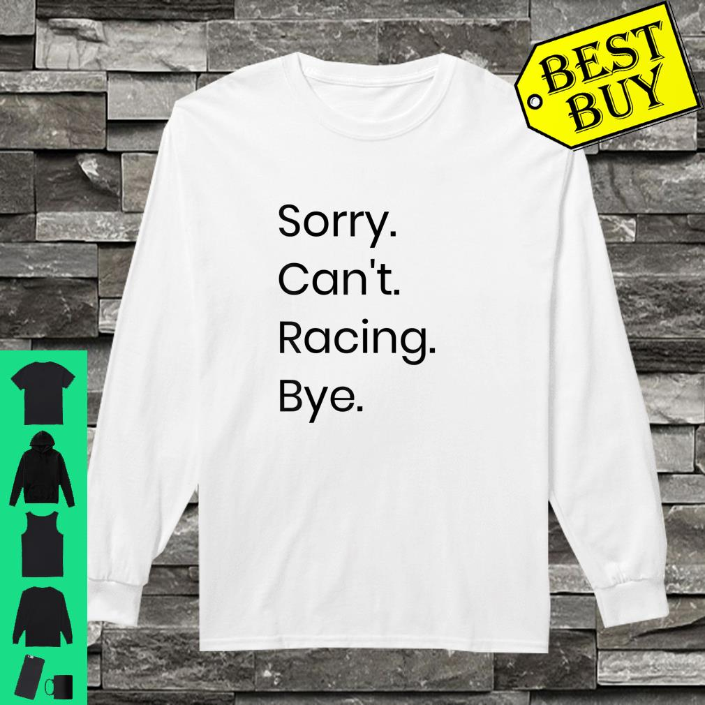 Sorry Can't Racing Bye shirt long sleeved
