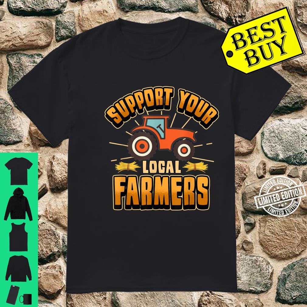 Support your local farmers farmer farm tractor Shirt