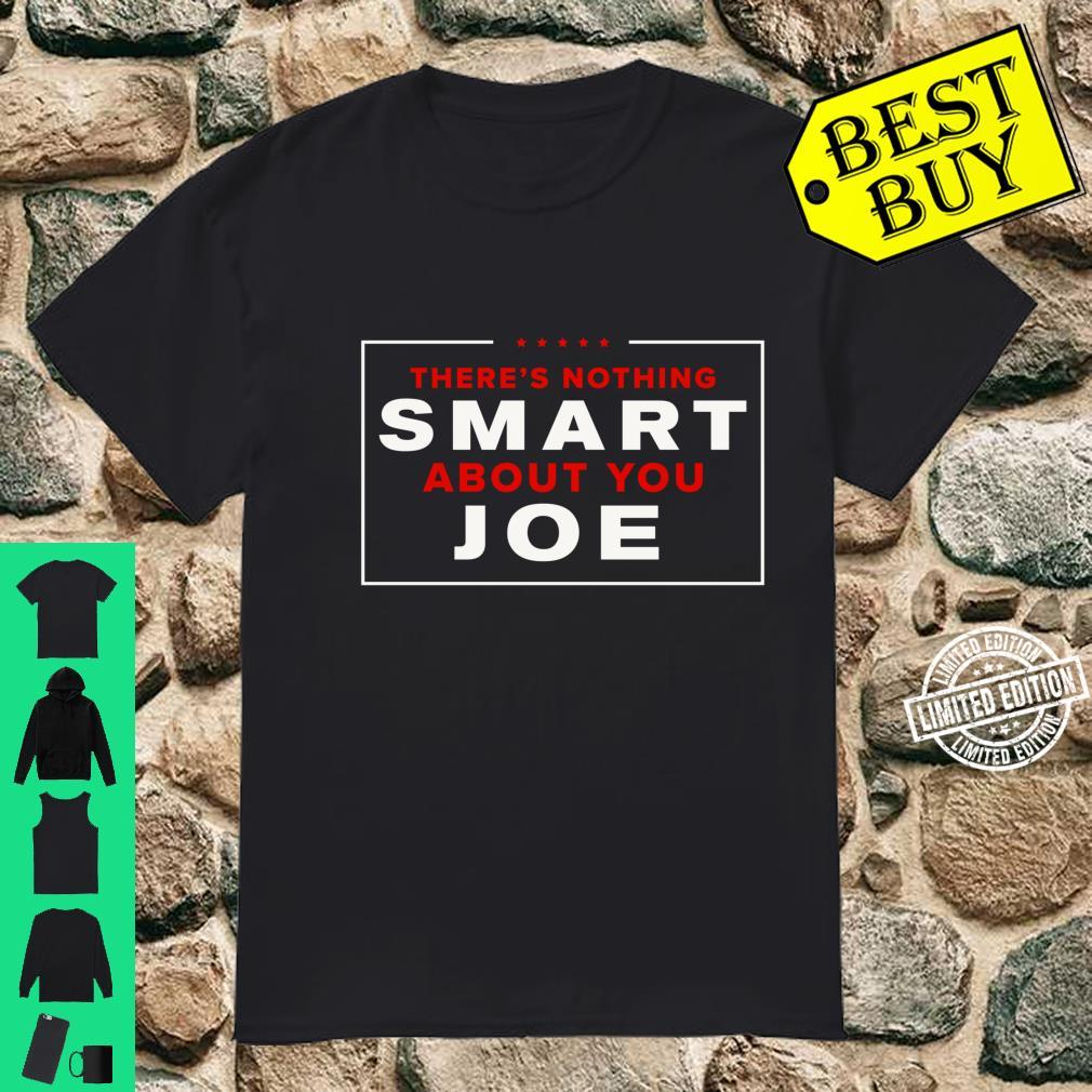 There's Nothing Smart About You Joe Trump Quote 2020 Shirt
