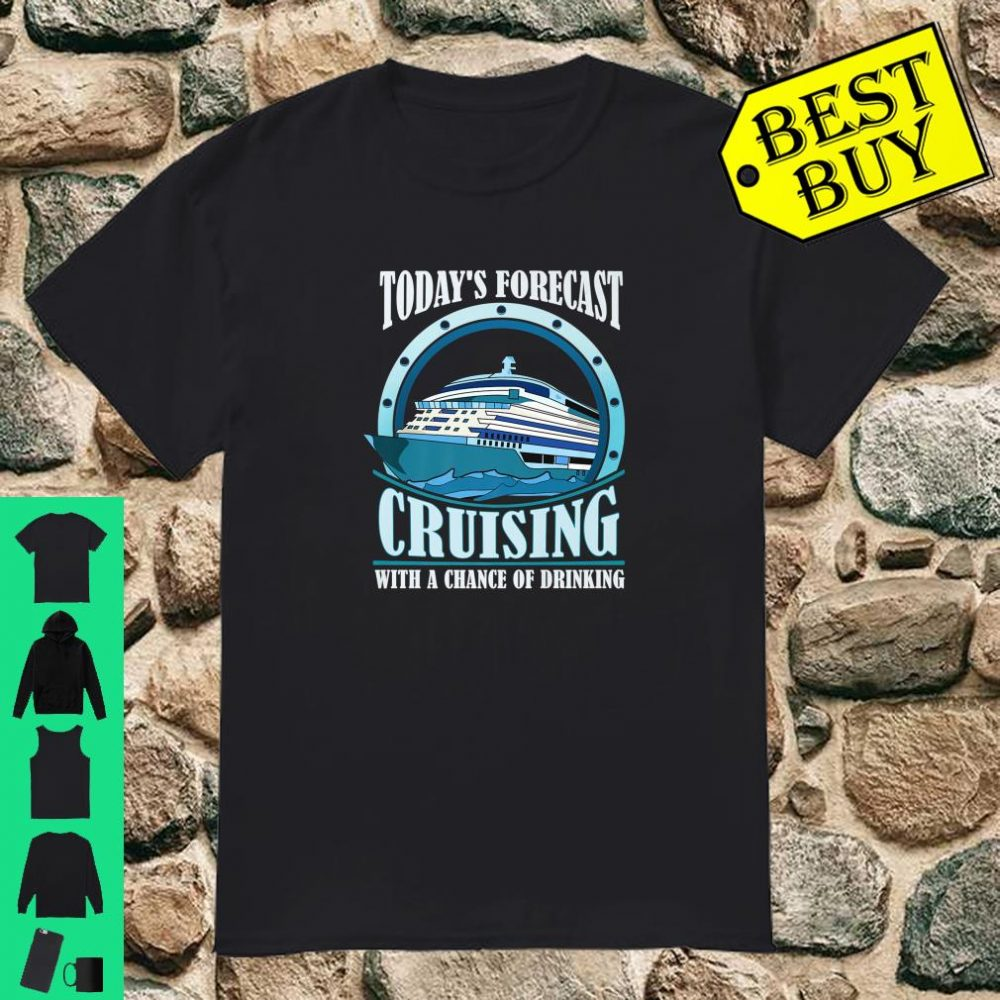 Today's Forecast Cruising With a Chance of Drinking shirt