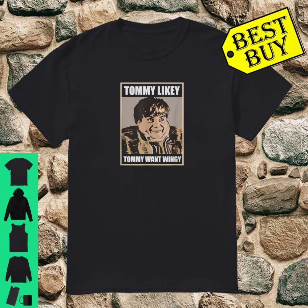 Tommy Likey Want Wingy shirt