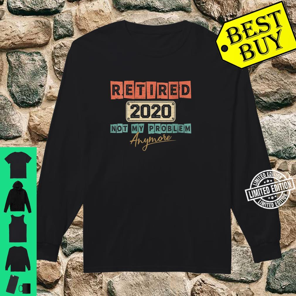 Womens Retired 2020 Not My Problem Anymore Retirement Shirt long sleeved