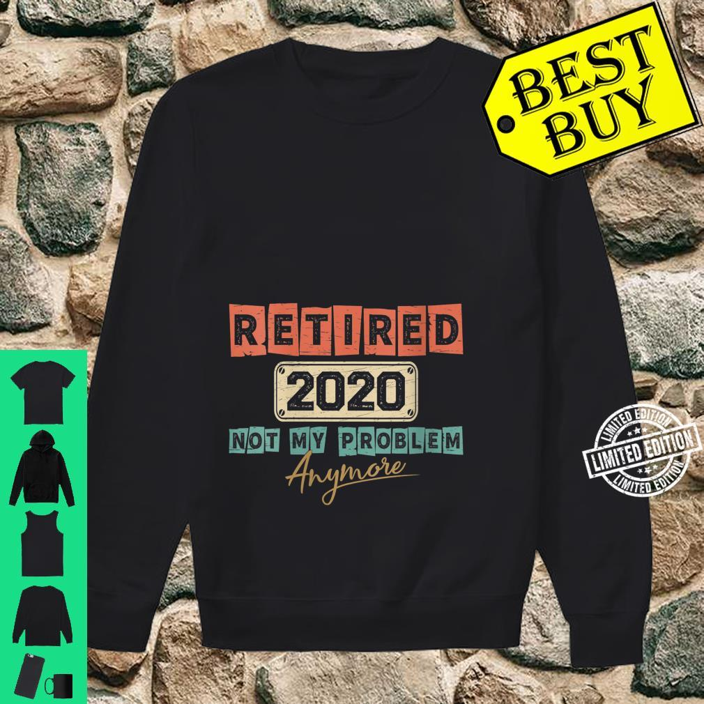 Womens Retired 2020 Not My Problem Anymore Retirement Shirt sweater