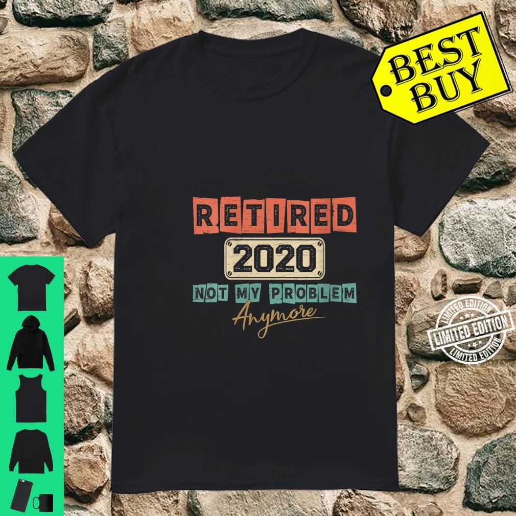 Womens Retired 2020 Not My Problem Anymore Retirement Shirt