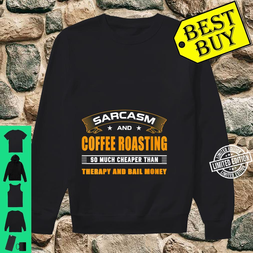 Womens Sarcasm And Coffee Roasting For Coffee Roasters Shirt sweater